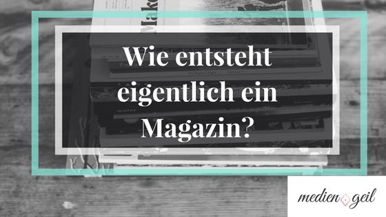 Wie entsteht ein Magazin