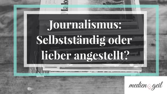 Journalismus selbstständig oder angestellt