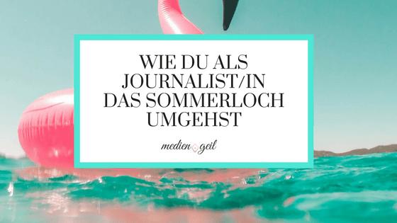 Wie du als Journalistn das Sommerloch umgehst
